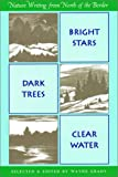 Bright Stars, Dark Trees, Clear Water: Nature Writings from North of the Border (A Nonpareil Book)