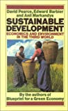 Sustainable Development: Economics and Environment in the Third World, David Pearce, Edward Barbier, Anil Markandya, 1853830887