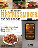 #7: Electric Smoker Cookbook: The Ultimate Electric Smoker Cookbook – Simple And Delicious Electric Smoker Recipes For Your Whole Family
