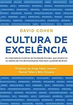 Cultura de excelência: As inspiradoras histórias da Fundação Estudar, que dissemina os valores do trio de empresários mais bem-sucedido do Brasil por [Cohen, David]