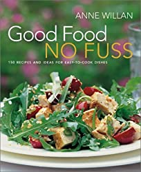 Good Food No Fuss: 150 Recipes and Ideas for Easy to Cook Dishes