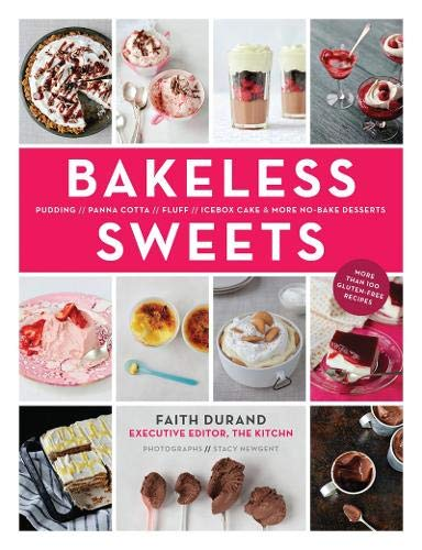 Bakeless Sweets: Pudding, Panna Cotta, Fluff, Icebox Cake, and More No-Bake Desserts (Ice Box Desserts)