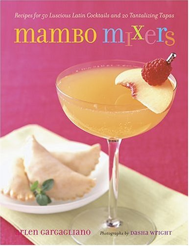 Mambo Mixers: Recipes for 50 Luscious Latin Cocktails and 20 Tantalizing Tapas
