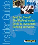 Beat the Street: The WetFeet Guide to Investment Banking Interviews (WetFeet Insider Guide)