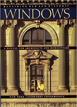 Book Repairing Old and Historic Windows: A Manual for Architects and Homeowners