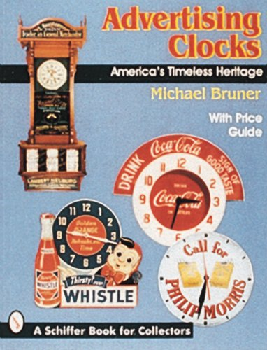 - Advertising Clocks, America's Timeless Heritage: America's Timeless Heritage : With Price Guide (A Schiffer Book for Collectors)