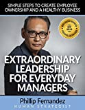 img - for EXTRAORDINARY LEADERSHIP FOR EVERYDAY MANAGERS: Simple Steps to Create Employee Ownership and a Healthy Business book / textbook / text book