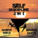 Self Discipline: 2 in 1: Reaching Your Greatness and Strength Through Fearless Efforts Audiobook by Kevin Baker Narrated by Scott Clem