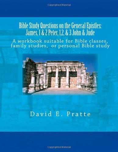 Read Online By David E Pratte Bible Study Questions on the General Epistles: James, 1 & 2 Peter, 1,2, & 3 John & Jude: A workbook [Paperback] pdf