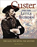 Custer and the Little Bighorn : The Man, the Mystery, the Myth, Donovan, Jim, 089658531X