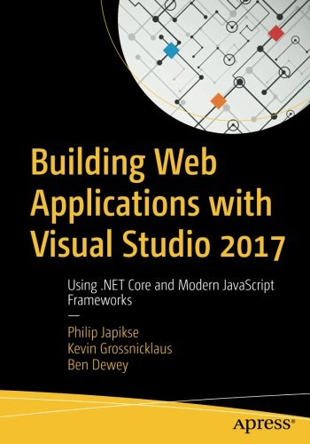 Building Web Applications with Visual Studio 2017: Using .NET Core and Modern JavaScript Frameworks by Apress