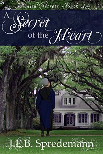 A Secret of the Heart (Amish Secrets #3) by [Spredemann, J.E.B.]