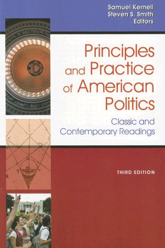 Principles and Practice Of American Politics: Classic and Contemporary Readings, 3rd Edition (Principles & Practice