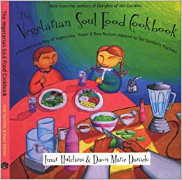 The vegetarian soul food cookbook a wonderful medley of vegetarian the vegetarian soul food cookbook a wonderful medley of vegetarian vegan and raw recipes inspired by the southern tradition dawn marie daniels forumfinder Choice Image