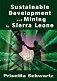 Sustainable Development and Mining in Sierra Leone, Schwartz, Priscilla, 1905809050
