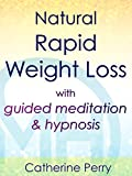Natural Rapid Weight Loss with Guided Meditation & Hypnosis - Catherine Perry