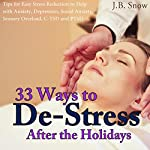 33 Ways to De-Stress After the Holidays: Tips for Easy Stress Reduction to Help with Anxiety, Depression, Social Anxiety, Sensory Overload, C-PTSD and PTSD: Transcend Mediocrity, Book 105 | J.B. Snow