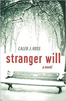Stranger Will: A Novel by Caleb J. Ross (2013-01-16)