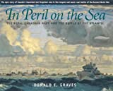 Front cover for the book In Peril on the Sea: The Royal Canadian Navy and the Battle of the Atlantic by Donald E. Graves