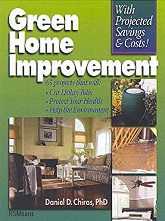 Green home improvement rsmeans ebook daniel d chiras for Green home renovations
