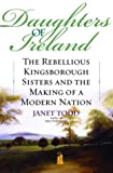 Daughters of Ireland: The Rebellious Kingsborough Sisters and the Making of a Modern Nation by Janet Todd front cover
