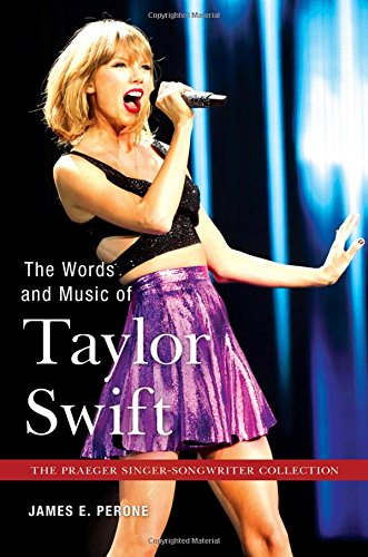 The Words and Music of Taylor Swift (The Praeger Singer-Songwriter Collection) (Singer Collection Songwriter)