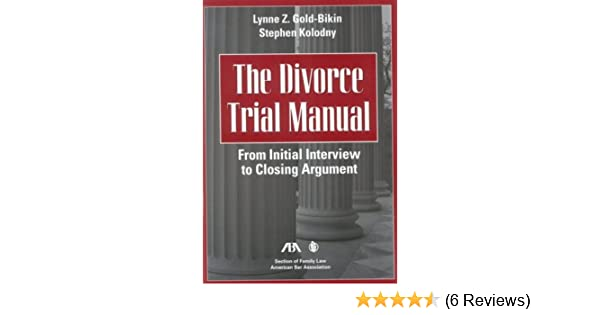 From Initial Interview to Closing Argument The Divorce Trial Manual