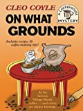 On What Grounds (Coffeehouse Mystery, Book 1)
