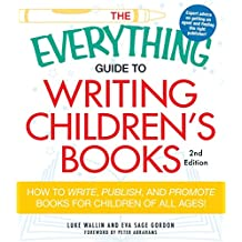 The Everything Guide to Writing Children's Books: How to write, publish, and promote books for children of all ages! (Everything®)
