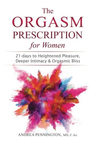 (The Orgasm Prescription for Women: 21-days to Heightened Pleasure, Deeper Intimacy and Orgasmic)