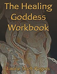 The Healing Goddess Workbook by Laurie Szott-Rogers (2014-06-06)