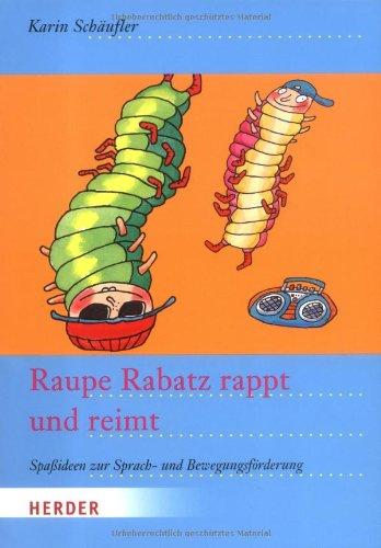 Raupe Rabatz rappt und reimt: Spaßideen zur Sprach- und Bewegungsförderung