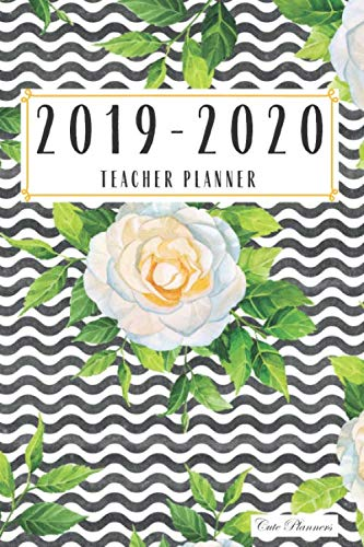 Cute Planners 2019-2020 Teacher Planner: Academic Planner Teacher Planner Student Planner Lesson Planner Calendar Schedule Academic Organizer Floral Cover 2019-2020