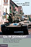 GIs in Germany: The Social, Economic, Cultural and Political History of the American Military Presence (Publications of the German Historical Institute), , 0521851335