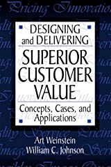 Designing and Delivering Superior Customer Value:  Concepts, Cases, and Applications Hardcover