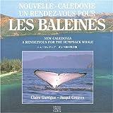Nouvelle-Caledonie: Un rendez-vouz pour les baleines = New Caledonia : a rendezvous for the humpback whale (French Edition)