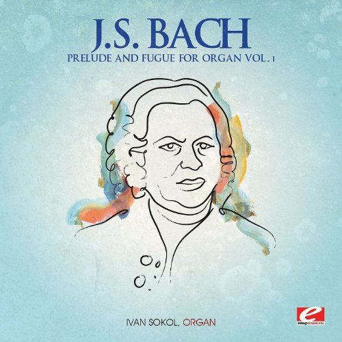 - J.S. Bach: Prelude and Fugue for Organ Vol. 1 (Digitally Remastered)