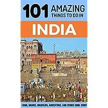 101 Amazing Things to Do in India: India Travel Guide (Rajasthan Travel, Kerala Travel, Goa Travel, dElhi Travel, Rishikesh, Varanasi, Mumbai, Calcutta)