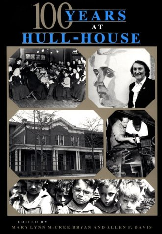 One Hundred Years at Hull-House (A Midland Book)