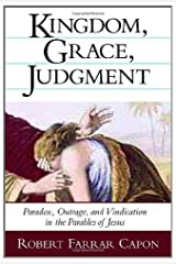 Kingdom, Grace, Judgment: Paradox, Outrage, and Vindication in the Parables of Jesus Kindle Edition