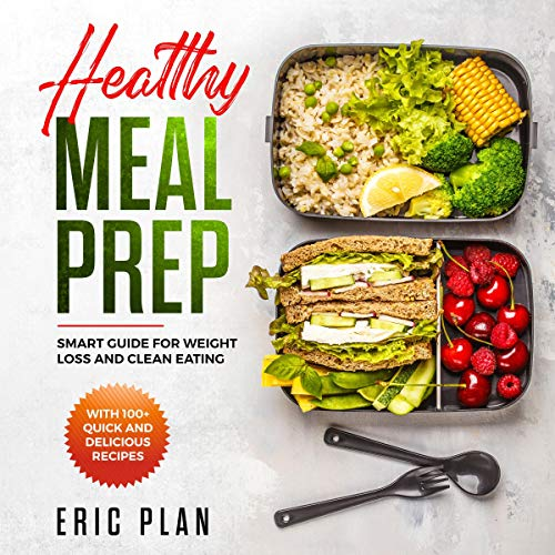 Healthy Meal Prep: Smart Guide for Weight Loss and Clean Eating: With 100+ Quick and Delicious Recipes by Eric Plan