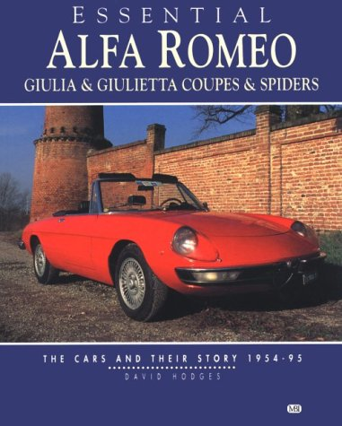 Essential Alfa Romeo Giulia & Giulietta Coupes & Spiders: The Cars and Their Story 1954-95