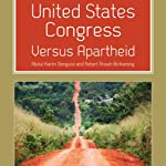 United States Congress Versus Apartheid | Abdul Karim Bangura,Robert Ansah-Birikorang