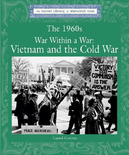 The 1960's: War Within a War, Vietnam and the Cold War (Lucent Library of Historical Eras) by Brand: Lucent