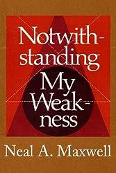 Notwithstanding My Weakness