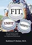 Fit, Unfit or Misfit? : How to Perform Fitness for Duty Evaluations in Law Enforcement Professionals, Kathleen P., M.D. Decker, 0398076626
