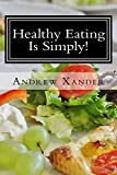 Healthy Eating Is Simply: Nice Guide To A Healthy Diet Transition, Tips, Samples and Recommendations On Weight Loss And Maintaining Excellent Condition