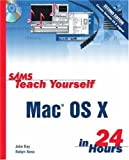 Mac Os X in 24 Hours, John Ray and Robyn Ness, 0672324741