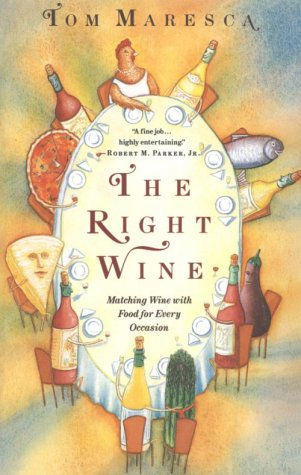 The Right Wine: A User's Manual by Tom Maresca