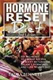 Hormone Reset Diet: 60+ Breakfast to Dessert Recipes to Boost Metabolism, Balance Hormones, and Lose Weight Fast